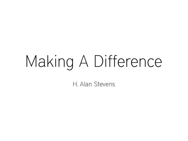 Making A Difference H. Alan Stevens