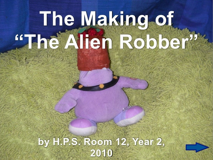 "The Making of""The Alien Robber""  by H.P.S. Room 12, Year 2,             2010"