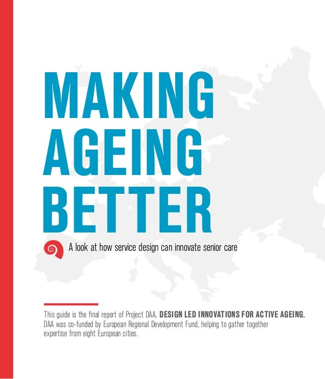 Making ageing better This guide is the final report of Project DAA, Design led Innovations for Active Ageing. DAA was co-f...