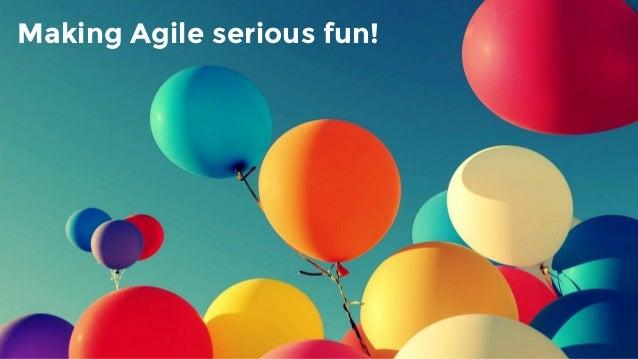 Making Agile serious fun!
