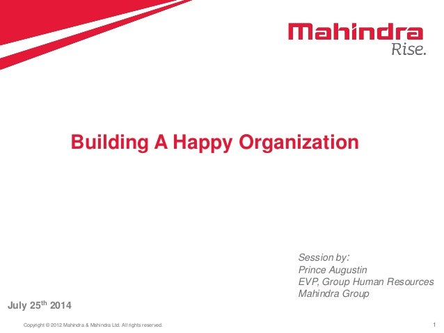 1Copyright © 2012 Mahindra & Mahindra Ltd. All rights reserved. July 25th 2014 Building A Happy Organization Session by: P...