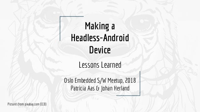 Making a Headless Android Device (Oslo Embedded Meetup 2018) Slide 2