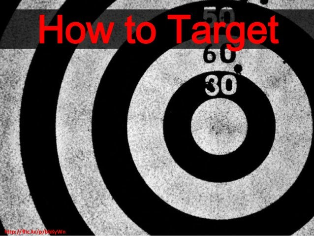 http://flic.kr/p/bbKyWn How to Target