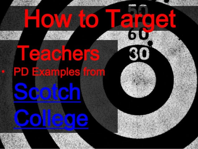 How to Target Teachers • PD Examples from Scotch College