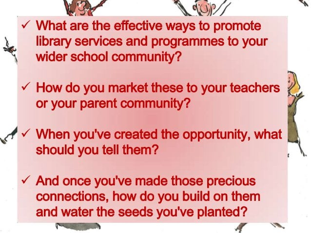  What are the effective ways to promote library services and programmes to your wider school community?  How do you mark...