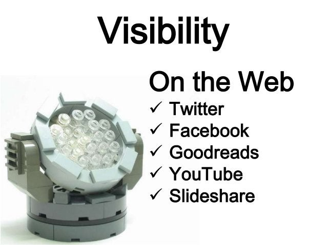 Visibility On the Web  Twitter  Facebook  Goodreads  YouTube  Slideshare