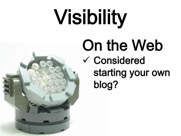 Visibility On the Web  Considered starting your own blog?