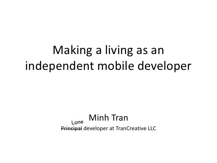 Making a living as anindependent mobile developer                Minh Tran     Principal developer at TranCreative LLC