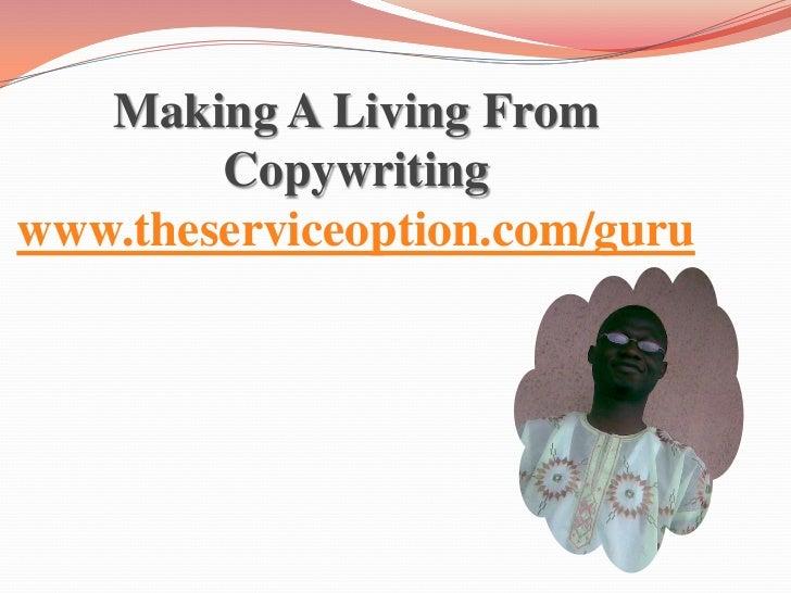 Making A Living From        Copywritingwww.theserviceoption.com/guru