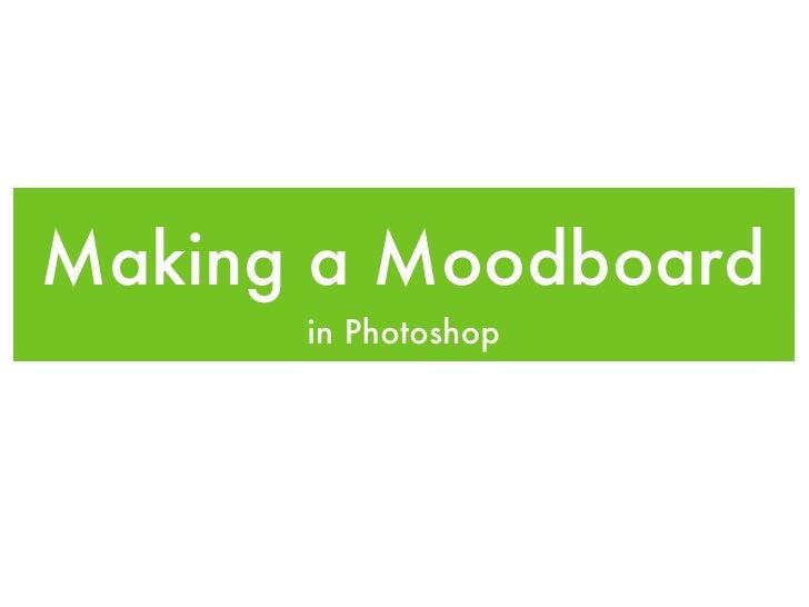 Making a Moodboard <ul><li>in Photoshop </li></ul>