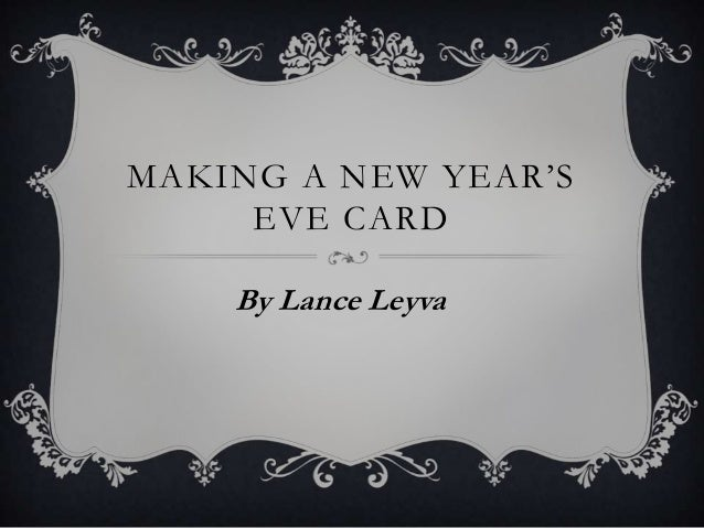 MAKING A NEW YEAR'S     EVE CARD    By Lance Leyva