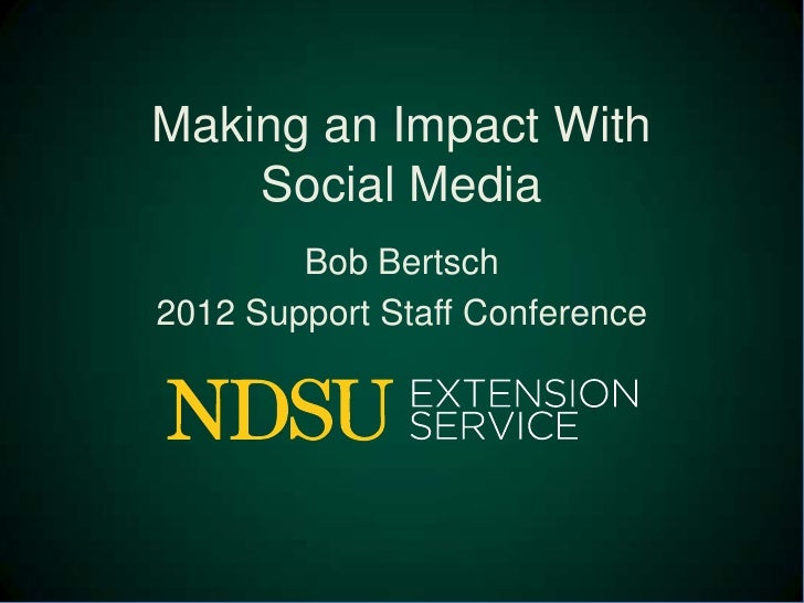 Making an Impact With    Social Media        Bob Bertsch2012 Support Staff Conference