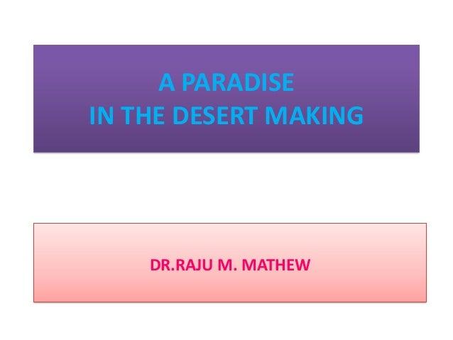 A PARADISE IN THE DESERT MAKING  DR.RAJU M. MATHEW