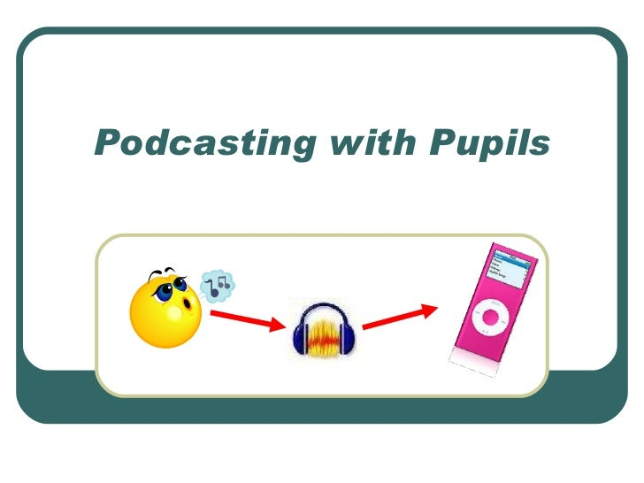 Podcasting with Pupils
