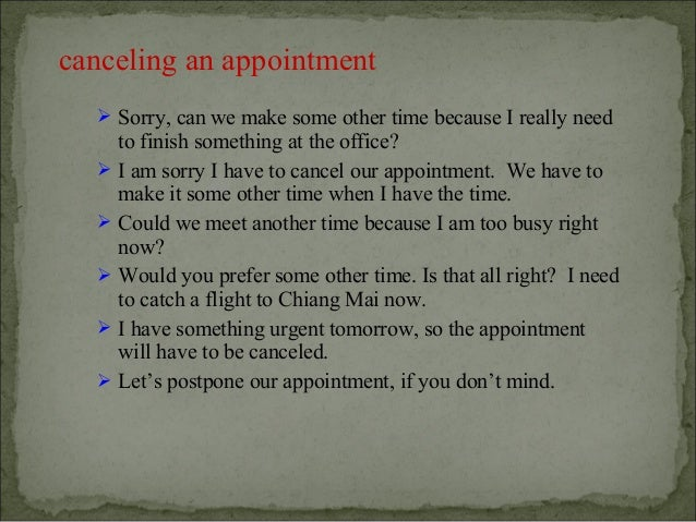 canceling an appointment   Sorry, can we make some other time because I really need      to finish something at the offic...