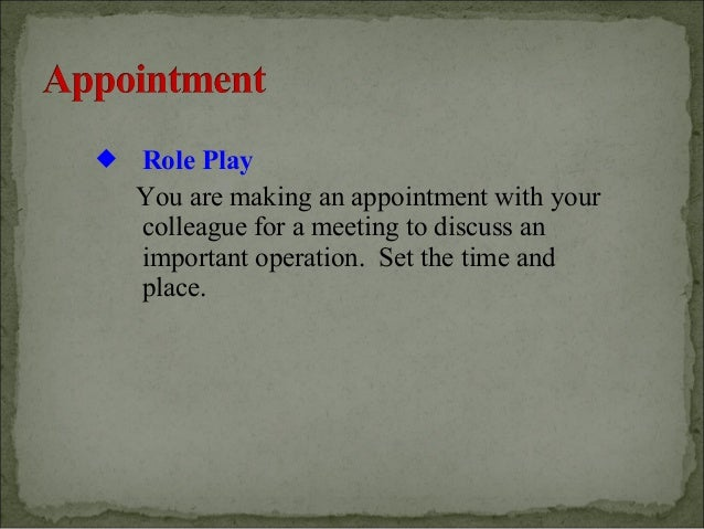    Role Play    You are making an appointment with your    colleague for a meeting to discuss an    important operation. ...