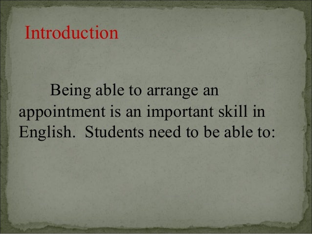 Introduction    Being able to arrange anappointment is an important skill inEnglish. Students need to be able to: