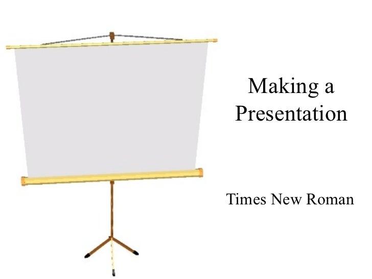 Making a Presentation Times New Roman