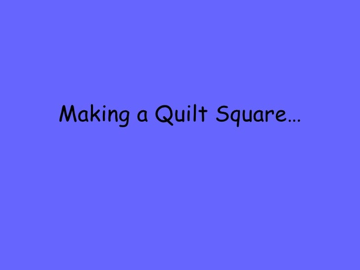 Making a Quilt Square…