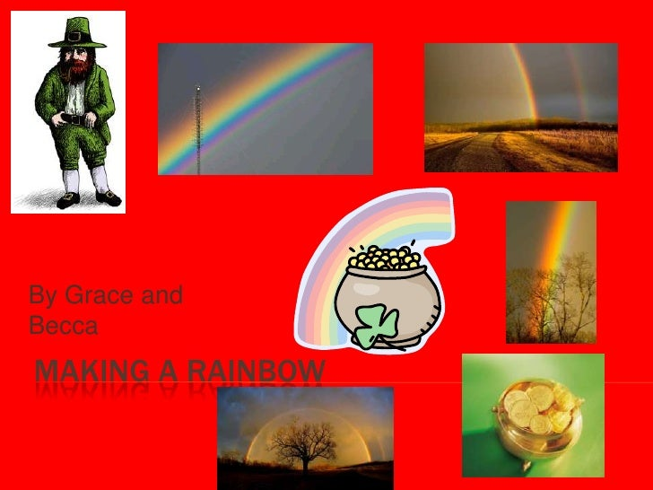 By Grace and Becca<br />Making a Rainbow<br />