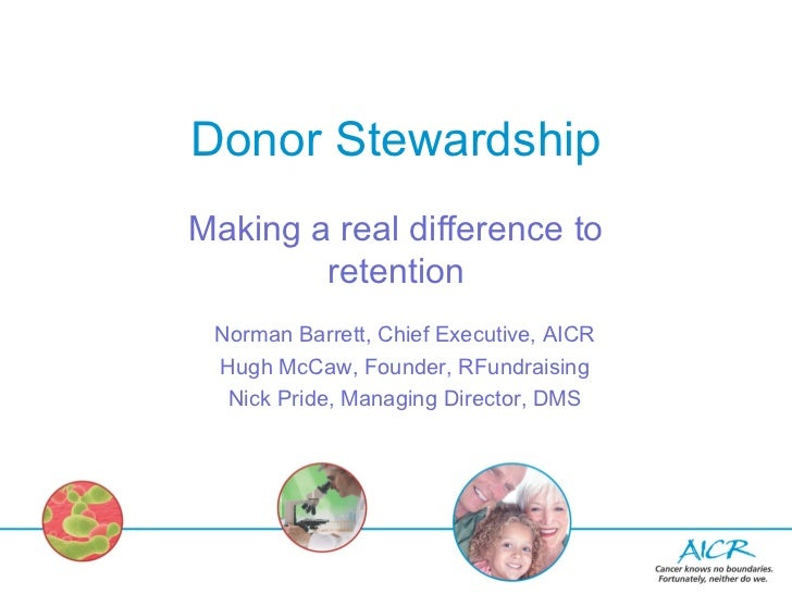 Donor StewardshipMaking a real difference to        retention Norman Barrett, Chief Executive, AICR Hugh McCaw, Founder, R...