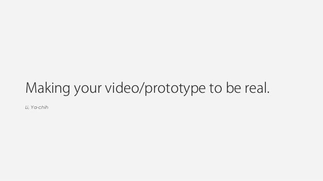 Making your video/prototype to be real.Li, Ya-chih