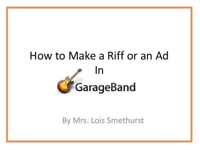 How to Make a Riff or an AdInBy Mrs. Lois Smethurst