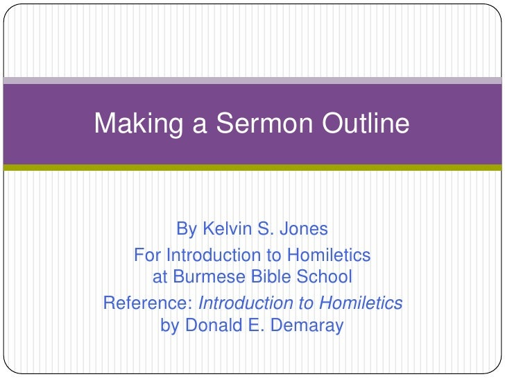 Making A Sermon Outline By Kelvin S Jonesbr For Introduction To Homileticsat Burmese Bible School