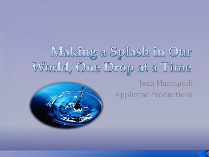 Making a Splash in Our World, One Drop at a Time<br />Jean Marrapodi<br />Applestar Productions<br />