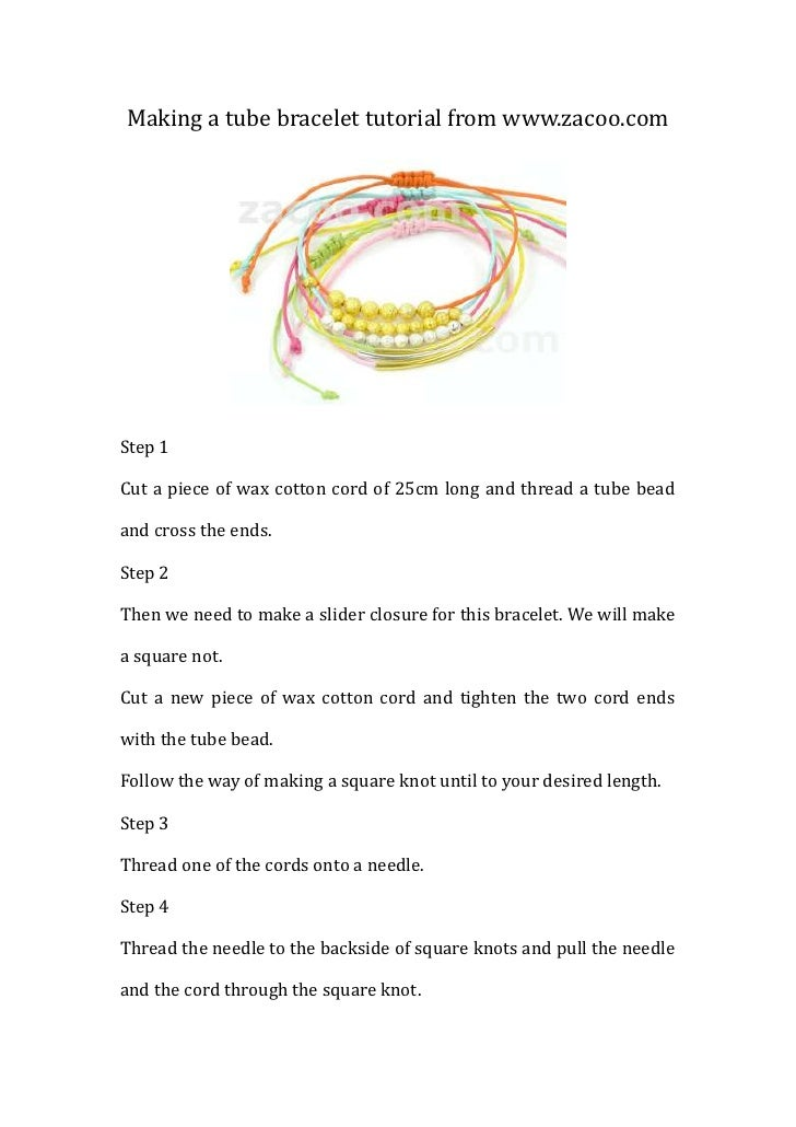 Making a tube bracelet tutorial from www.zacoo.comStep 1Cut a piece of wax cotton cord of 25cm long and thread a tube bead...