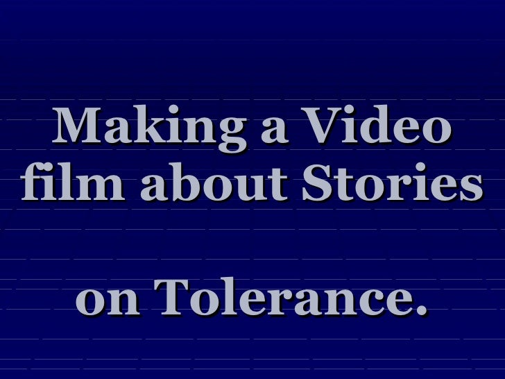 Making a Video film about Stories  on Tolerance.