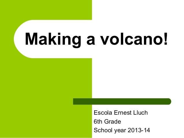Making a volcano!  Escola Ernest Lluch 6th Grade School year 2013-14