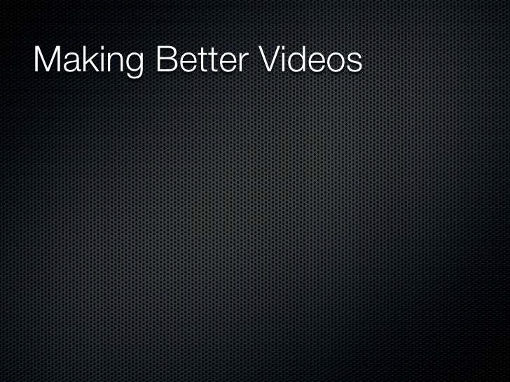 Making Better Videos