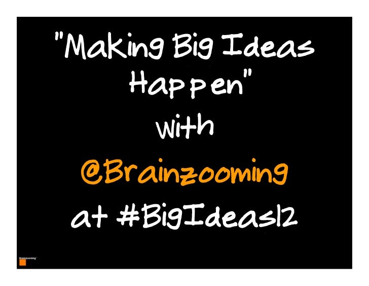 """Making Big Ideas         Happen""          with      @Brainzooming     at #BigIdeas121"