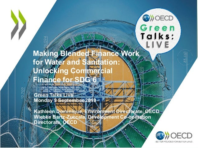 Making Blended Finance Work for Water and Sanitation: Unlocking Commercial Finance for SDG 6 Green Talks Live Monday 9 Sep...