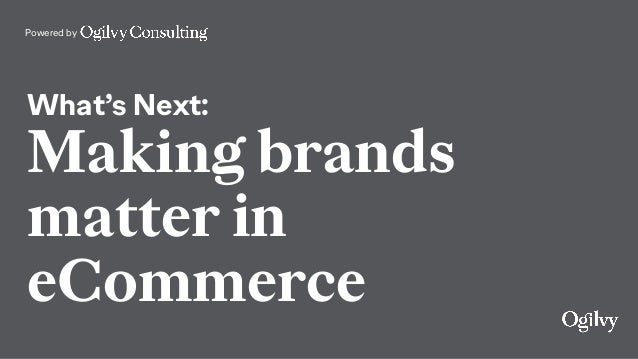 Powered by What's Next: Making brands matter in eCommerce