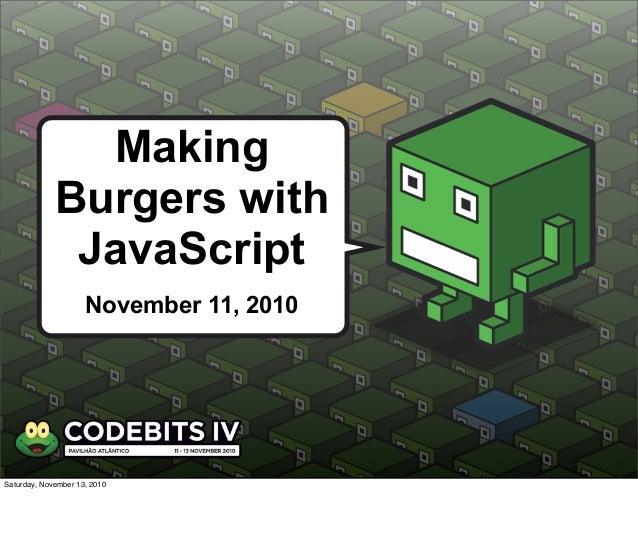 KILL ALL HUMANS! I. Robot Forensic Anthropologist Making Burgers with JavaScript November 11, 2010 Saturday, November 13, ...