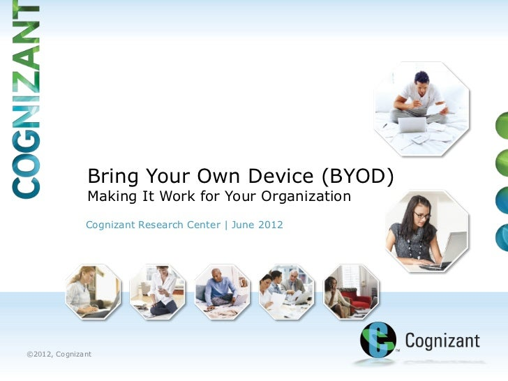 Bring Your Own Device (BYOD)              Making It Work for Your Organization              Cognizant Research Center | Ju...