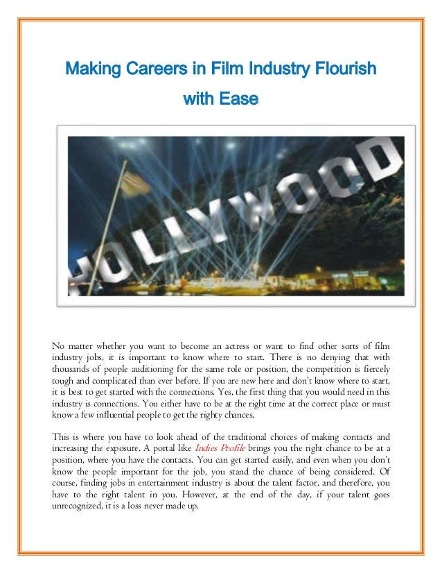 Making Careers in Film Industry Flourish with Ease  No matter whether you want to become an actress or want to find other ...