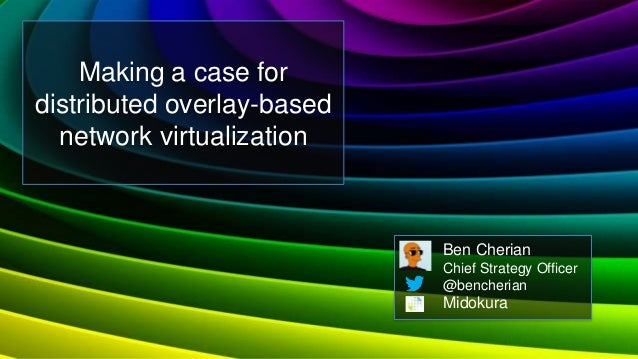 Making a case fordistributed overlay-based  network virtualization                            Ben Cherian                 ...