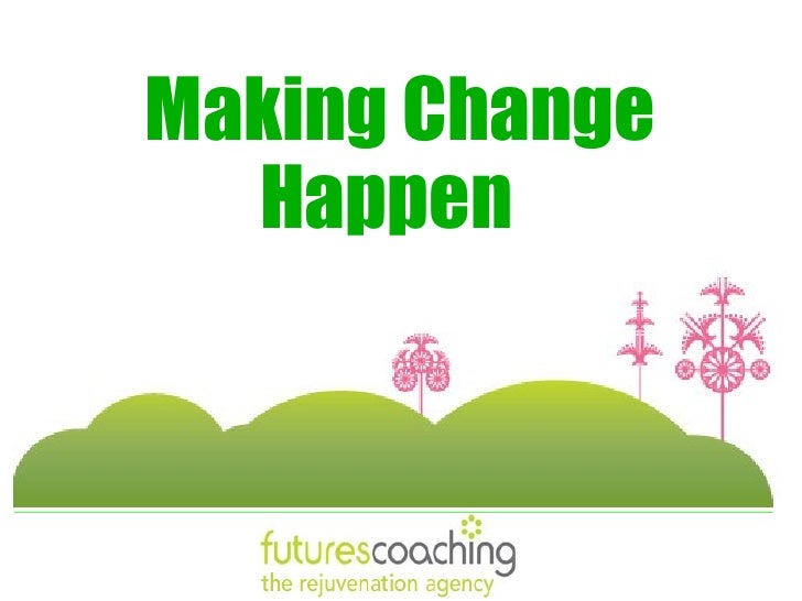 leaders make change happen What does leadership have to do with learning how to change your life  leadership  thankfully, we all have times when we consciously make change  happen.