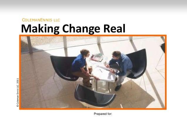 COLEMANENNIS LLC                            Making Change Real© Coleman Ennis LLC. 2011                                   ...
