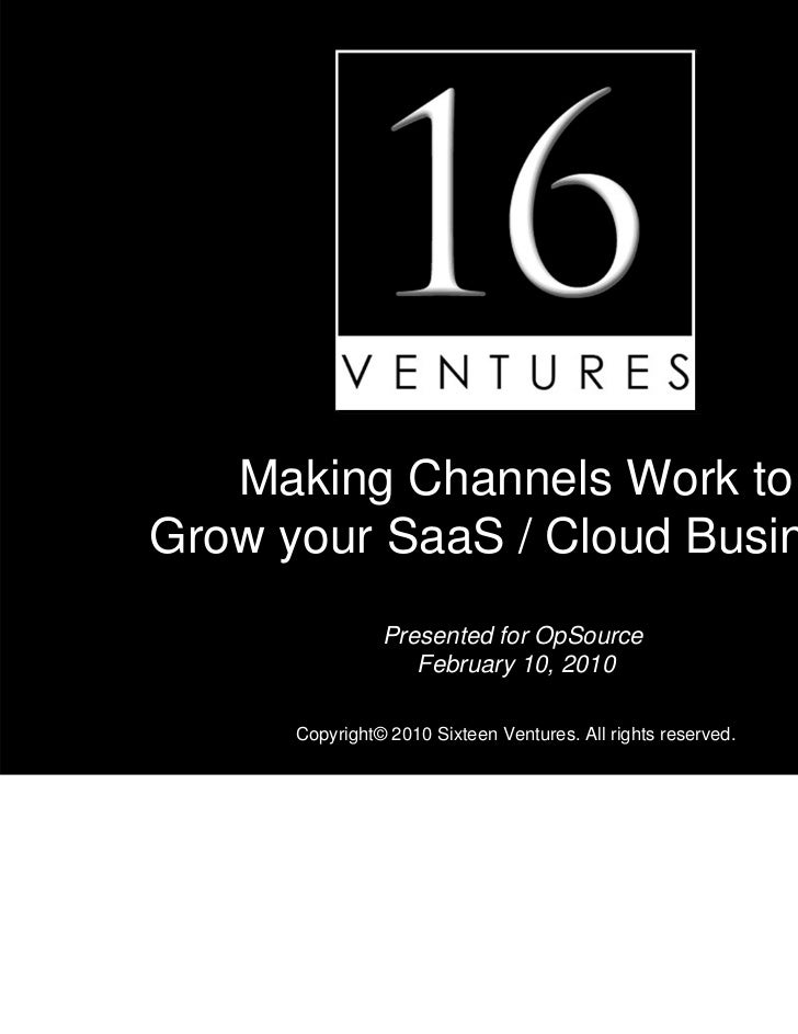 Making Channels Work toGrow your SaaS / Cloud Business                Presented for OpSource                   February 10...