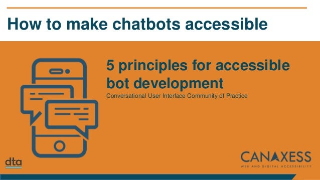 How to make chatbots accessible 5 principles for accessible bot development Conversational User Interface Community of Pra...
