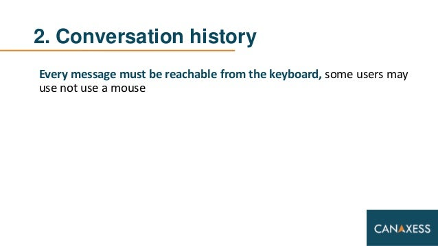 2. Conversation history Every message must be reachable from the keyboard, some users may use not use a mouse