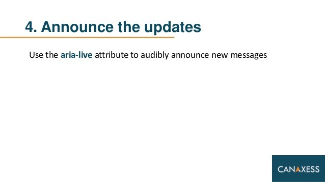 4. Announce the updates Use the aria-live attribute to audibly announce new messages