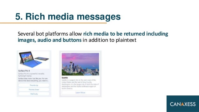 5. Rich media messages Several bot platforms allow rich media to be returned including images, audio and buttons in additi...