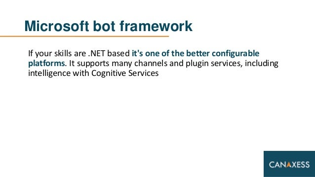 Microsoft bot framework If your skills are .NET based it's one of the better configurable platforms. It supports many chan...