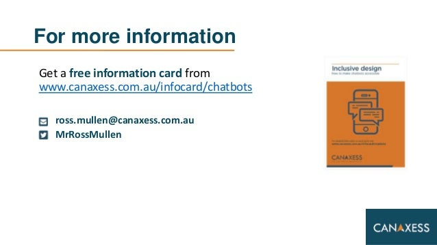 For more information Get a free information card from www.canaxess.com.au/infocard/chatbots ross.mullen@canaxess.com.au Mr...