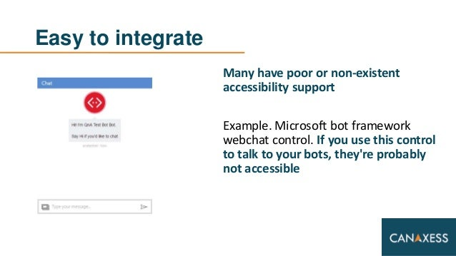 Easy to integrate Many have poor or non-existent accessibility support Example. Microsoft bot framework webchat control. I...